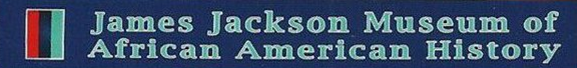 JAMES JACKSON MUSEUM OF AFRICAN AMERICAN HISTORY
