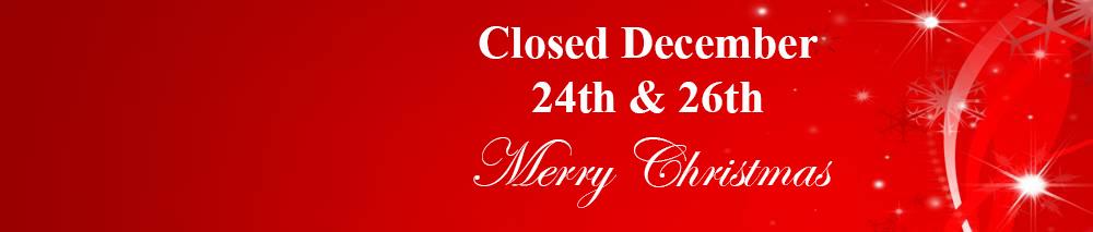 CLOSED DECEMBER TWENTY FOURTH AND TWENTY FIFTH. MERRY CHRISTMAS.