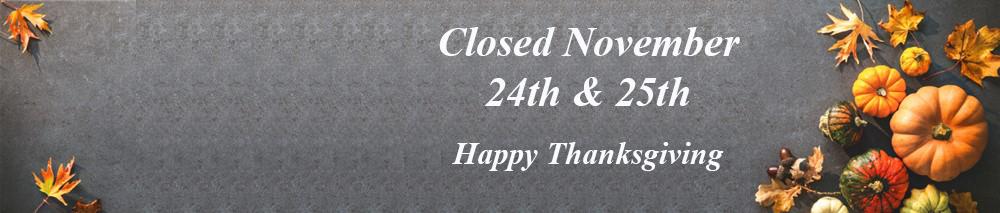 Closed November twenty eighth and twenty ninth. Happy Thanksgiving.