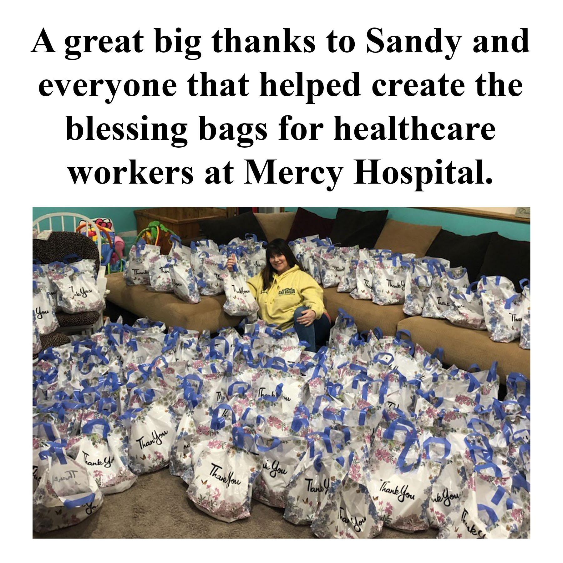 A great big thanks to Sandy and everyone that helped create the blessing bags for healthcare workers at Mercy Hospital.