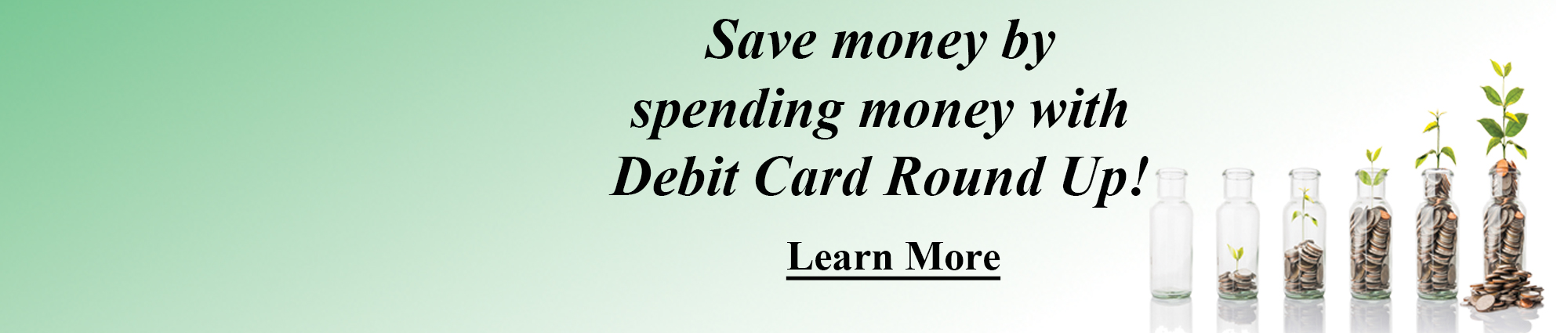 Save money by spending money with Debit Card Round Up! Click to learn more.